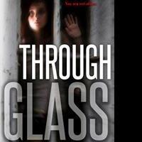 Teen Thriller THROUGH GLASS Will Frighten Readers This Halloween