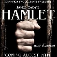 Champion Productions and James Cady Present HAMLET, Now thru 8/24