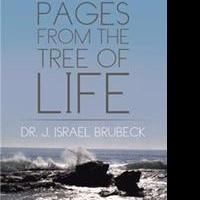 Dr. J. Israel Brubeck Pens PAGES FROM THE TREE OF LIFE
