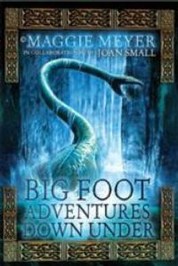 New Teen Novel BIG FOOT ADVENTURES DOWN UNDER by Maggie Meyer is Released