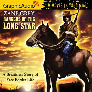 GraphicAudio Releases RANGERS OF THE LONE STAR by Zane Grey