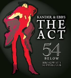 THE ACT, With Randy Graff, Cady Huffman and More, Plays in Concert Version at 54 Below, Now thru 4/4