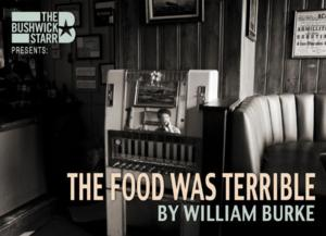 The Bushwick Starr to Present THE FOOD WAS TERRIBLE, 5/14-31