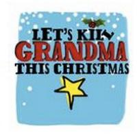 LET'S KILL GRANDMA THIS CHRISTMAS Ends Run 12/30