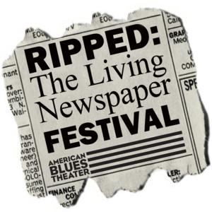 American Blues Theater's RIPPED: The Living Newspaper Festival Set for 5/5