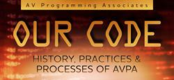 AV Programming Associates Releases 'Our Code: History, Practices and Processes of AVPA'