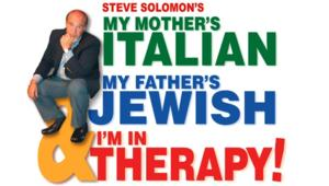 MY MOTHER'S ITALIAN, MY FATHER'S JEWISH AND I'M IN THERAPY Set for Queens Theatre, 4/26-27
