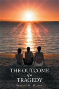 Author Bernice W. Wilson Releases THE OUTCOME OF A TRAGEDY