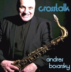 Tenor Sax Player Andres Boiarsky's CROSSTALK Out on One Trick Dog Records