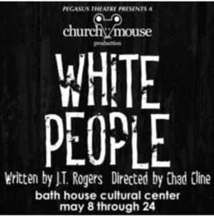 Pegasus Theatre Presents WHITE PEOPLE, Now thru 5/25
