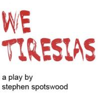 Forum Theatre Presents WE TIRESIAS, 1/3-13