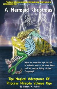 A MERMAID CHRISTMAS, THE MAGICAL ADVENTURES OF PRINCESS MIRANDA On Shelves Now