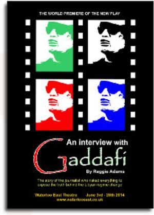 Waterloo East Theatre to Stage World Premiere of AN INTERVIEW WITH GADDAFI, June 3-29