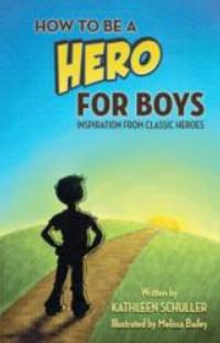 Kathleen Schuller Releases HOW TO BE A HERO FOR BOYS