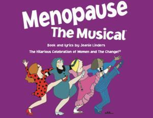 MENOPAUSE THE MUSICAL to Return to Grove Theatre, 6/18-22