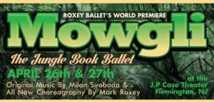 Roxey Ballet Presents World Premiere of MOWGLI THE JUNGLE BOOK BALLET, 4/26-27