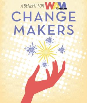 WAM Theatre to Host CHANGE MAKERS Summer Benefit, 8/24