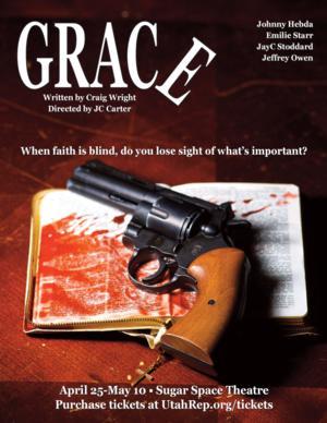 Utah Rep/Around the Globe Announces the Utah Premiere of Darkly Funny GRACE, 4/25