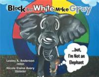 Lesley A. Anderson Discusses Skin Color With BLACK AND WHITE MAKE GRAY... BUT I'M NOT AN ELEPHANT