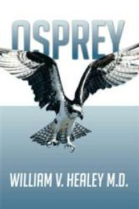 Author William V. Healey M.D. Debuts with OSPREY