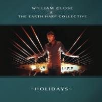 Artist and Musician WILLIAM CLOSE & THE EARTH HARP COLLECTIVE's 'Holidays' Album Now Available