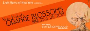 Light Opera of New York to Present ORANGE BLOSSOMS at Symphony Space, 4/25-26
