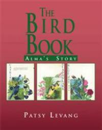 Patsy Levang Captures Alma's Story in a Touching Memoir, THE BIRD BOOK