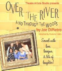 Theater Artists Studio Presents OVER THE RIVER AND THROUGH THE WOODS, Now thru 2/3