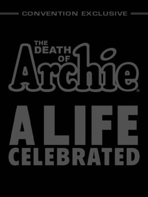 Archie Comics Presents ARCHIE FOREVER: LIFE, AFTERLIFE AND BEYOND at Comic-Con International: San Diego Today