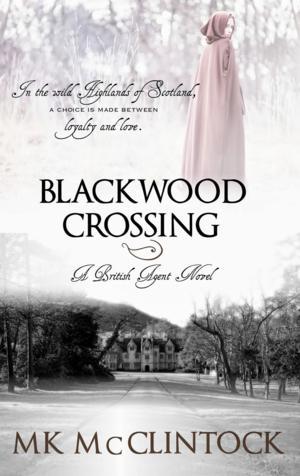 MK McClintock's New Novel BLACKWOOD CROSSING Explores the Wild Highlands of Scotland