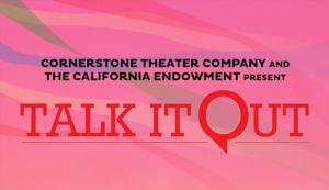 Cornerstone Theater Company Presents 'TALK IT OUT' Tonight