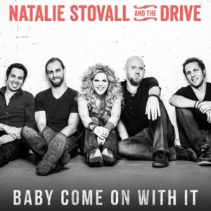 NATALIE STOVALL AND THE DRIVE Release Debut Single 'Baby Come On With It'