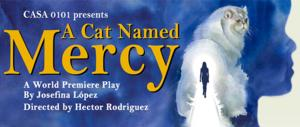 CASA 0101 Theater Presents World Premiere of A CAT NAMED MERCY by Josefina Lopez, Now thru 2/23