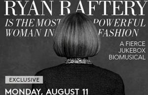 Solo Show RYAN RAFTERY IS THE MOST POWERFUL WOMAN IN FASHION to Play at Joe's Pub on 8/11 & 9/5