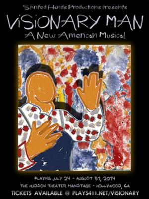 Spirited Hands Productions Presents New Musical VISIONARY MAN, Now thru 8/31
