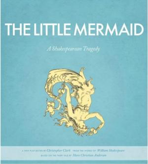 Grassroots Premieres Elizabethan Language Version of THE LITTLE MERMAID: A SHAKESPEARE TRAGEDY