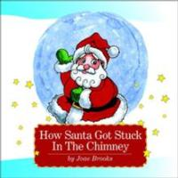 Joae Brooks Presents Tale of Santa to Warm Children with HOW SANTA GOT STUCK IN THE CHIMNEY