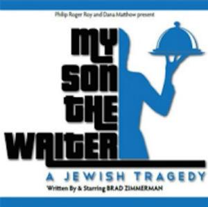 Brad Zimmerman's MY SON THE WAITER - A JEWISH TRAGEDY to Begin at TOPAC, 8/27