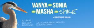 Philadelphia Theatre Company to Present VANYA AND SONIA AND MASHA AND SPIKE, 3/21-4/20