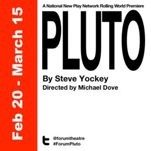 Forum Theatre to Present PLUTO by Steve Yockey, 2/20-3/16