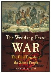 THE WEDDING FEAST WAR - The Final Tragedy of the Xhosa People Now Available