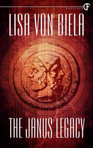 DarkFuse Releases THE JANUS LEGACY by Lisa von Biela
