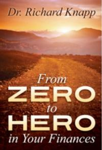 Dr. Richard Knapp Releases New Book, FROM ZERO TO HERO IN YOUR FINANCES