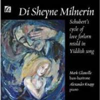 Mark Glanville and Alexander Knapp Release Reinvented Shubert Cycle with DI SHEYNE MILNERIN