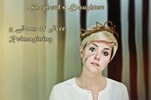 The Paradeigma Collective Presents SHEPHERD'S DAUGHTER: A JOAN OF ARC REIMAGINING, 7/10-8/2