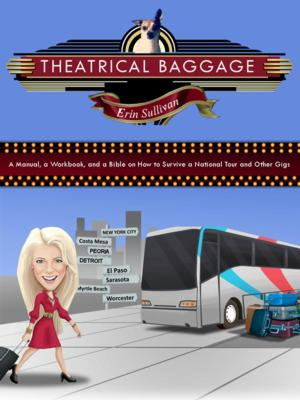 Erin Sullivan Releases Debut Book for Actors' Travel Survival: THEATRICAL BAGGAGE