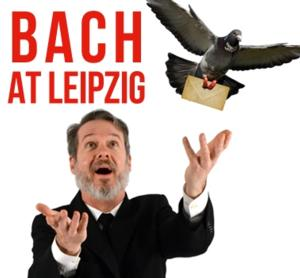 BACH AT LEIPZIG to Open 7/9 at People's Light & Theatre
