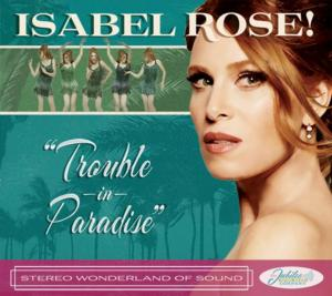 Isabel Rose Releases New Album TROUBLE IN PARADISE