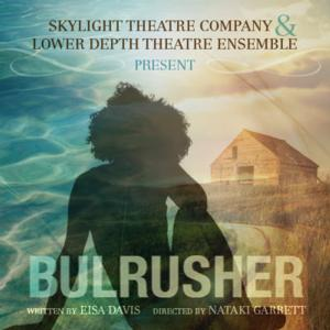 BULRUSHER OPENS 8/23-24 at Skylight Theatre
