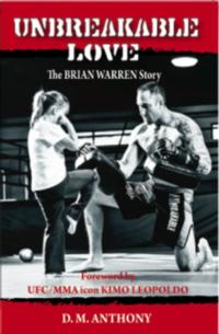 D. M. Anthony's Ringside View of MMA Fighter Brian Warren Unveils UNBREAKABLE LOVE